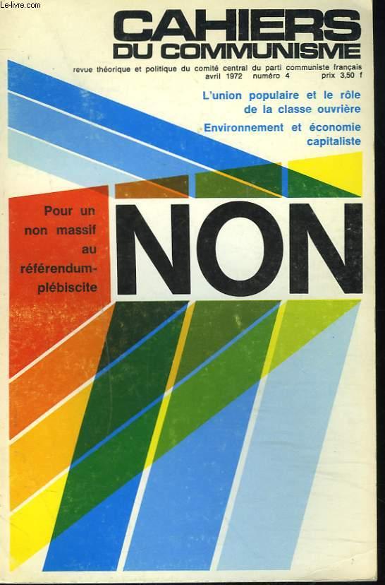 CAHIERS DU COMMUNISME N°4, AVRIL 1972. POUR UN NON MASSIF AU REFERENDUM-PLEBISCITE / L'UNION POPULAIRE ET LE RÔLE DE LA CLASSE OUVRIERE / ENVIRONNEMENT ET ECONOMIE CAPITALISTE / ...
