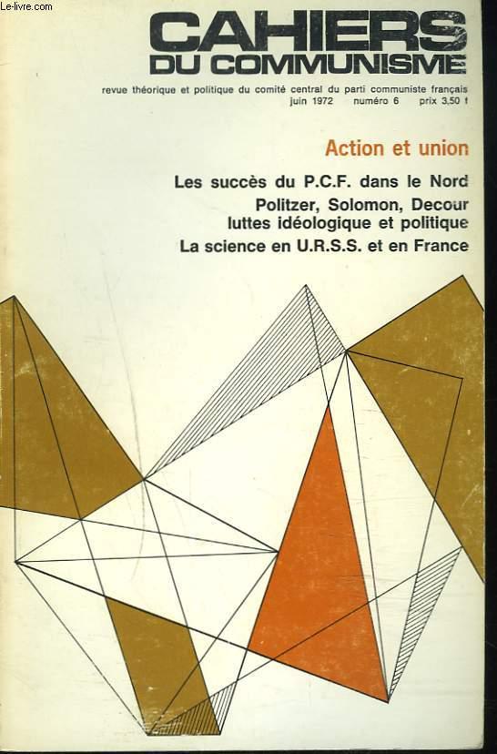 CAHIERS DU COMMUNISME N°6, JUIN 1972. ACTION ET UNION. LES SUCCES DU P.C.F. DANS LE NORD / POLITZER, SOLOMON, DECOUR, LUTTES IDEOLOGIQUES ET POLITIQUE / LA SCIENCE EN U.R.S.S. ET EN FRANCE.