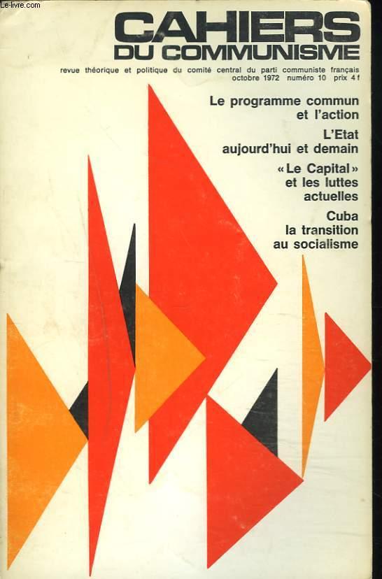CAHIERS DU COMMUNISME N°10, OCTOBRE 1972. LE PROGRAMME COMMUN ET L'ACTION / L'ETAT AUJOURD'HUI ET DEMAIN / LE CAPITAL ET LES LUTTES ACTUELLES / CUBA LA TRANSITION AU SOCIALISME / ....