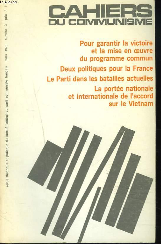CAHIERS DU COMMUNISME N°3, MARS 1973. POUR GARANTIR LA VICTOIRE ET LA MISE EN OEUVRE DU PROGRAMME COMMUN/ DEUX POLITIQUES POUR LA FRANCE / LE PARTI DES BATAILLES ACTUELLES / LA PORTEE NATIONALE ET INTERNATIONALE DE L'ACCORD SUR LE VIETNAM / ...