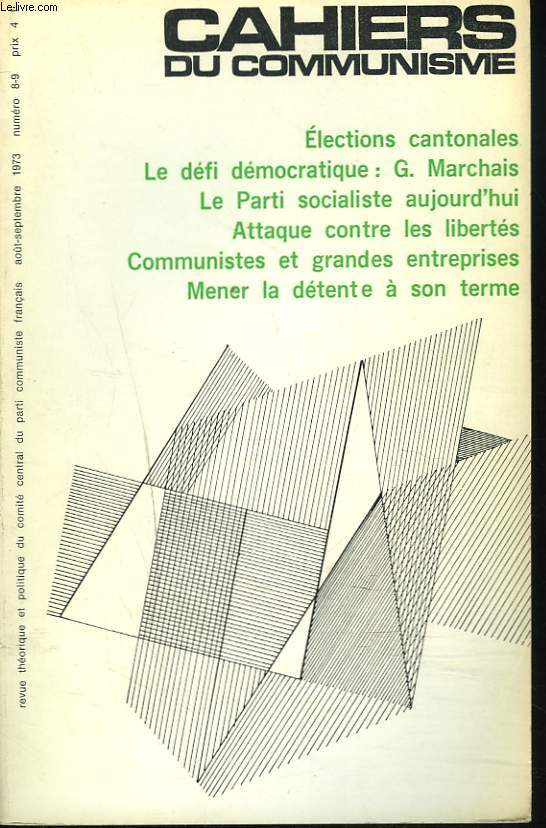 CAHIERS DU COMMUNISME N°8-9, AOÛT-SEPTEMBRE 1973. ELECTIONS CANTONALES / LE DEFI DEMOCRATIQUE: G. MARCHAIS/ LE PARTI SOCIALISTE AUJOURD'HUI/ ATTAQUE CONTRE LES LIBERTES / COMMUNISTES ET GRANDES ENTREPRISES/ MENER LA DETENTE A SON TERME / ...