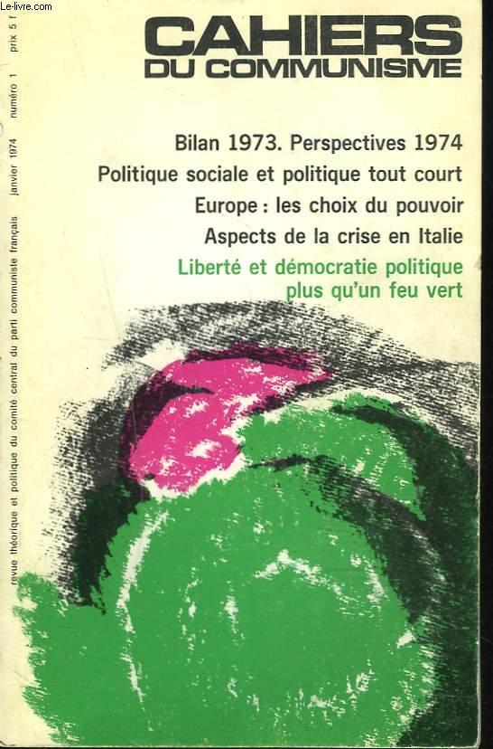 CAHIERS DU COMMUNISME N°1, JANVIER 1974. BILAN 1973. PERSPECTIVES 1974. POLITIQUE SOCIALE ET POLITIQUE TOUT COURT / EUROPE: LES CHOIX DU POUVOIR/ ASPECTS DE LA CRISE EN ITALIE / LIBERTE ET DEMOCRATIE POLITIQUE PLUS QU'UN FEU VERT.