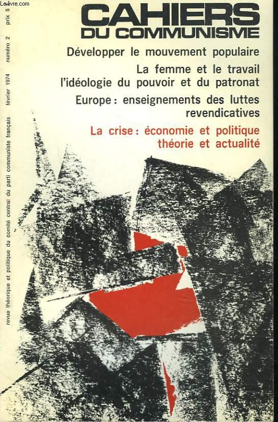 CAHIERS DU COMMUNISME N°2, FEVRIER 1974. DEVELOPPER LE MOUVEMENT POPULAIRE / LA FEMME ET LE TRAVAIL, L'IDEOLOGIE DU POUVOIR ET DU PATRONAT / EUROPE : ENSEIGNEMENTS DES LUTTES REVENDICATIVES / LA CRISE: ECONOMIE ET POLITIQUE, THEORIE ET ACTUALITE.