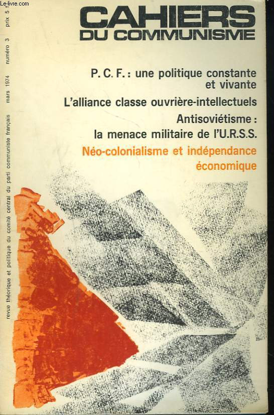 CAHIERS DU COMMUNISME N°3, MARS 1974. P.C.F.: UNE POLITIQUE CONSTANTE ET VIVANTE/ L'ALLIANCE CLASSE OUVRIERE-INTELLECTUELS/ ANTISOVIETISME: LA MENACE MILITAIRE DE L'U.R.S.S./ NEO-COLONIALISME ET INDEPENDANCE ECONOMIQUE.