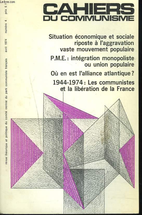CAHIERS DU COMMUNISME N°4, AVRIL 1974. SITUATION ECONOMIQUE ET SOCIALE, RIPOSTE A L'AGGRAVATION,  VASTE MOUVEMENT POPULAIRE/ OU EN EST L'ALLIANCE ATLANTIQUE ?/ 1944-1974 : LES COMMUNISTES ET LA LIBERATION DE LA FRANCE / ...