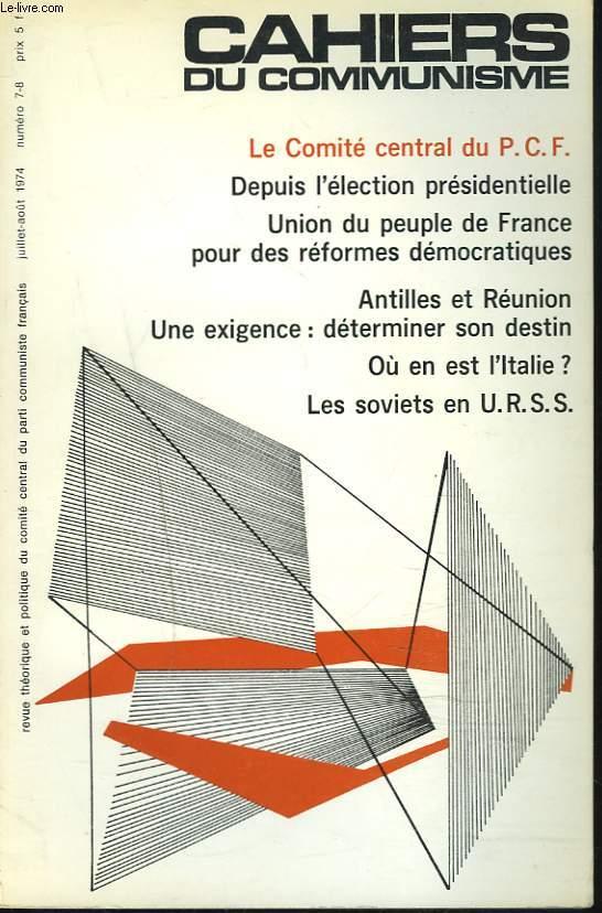 CAHIERS DU COMMUNISME N°7-8, JUILLET-AOUT 1974. LE COMITE CENTRAL DU P.C.F. / DEPUIS L'ELECTION PRESIDENTIELLE/ UNION DU PEUPLE DE FRANCE POUR DES REFORMES DEMOCRATIQUES / ANTILLES ET REUNION / UNE EXIGENCE: DETERMINER SON DESTIN / OU EN EST L'ITALIE ?...