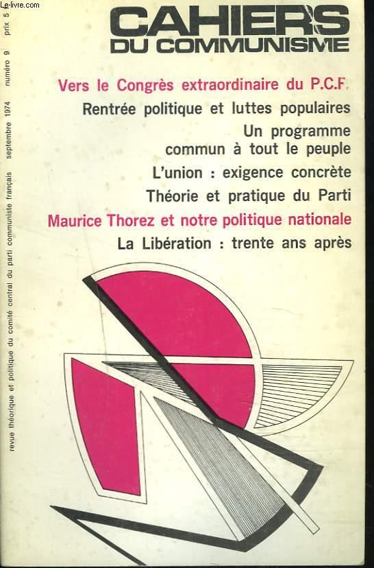 CAHIERS DU COMMUNISME N°9, SEPTEMBRE 1974. VERS LE CONGRES EXTRAORDINAIRE DU P.C.F./ RENTREE POLITIQUE ET LUTTES POPULAIRES/ UN PROGRAMME COMMUN A TOUT LE PEUPLE/ L'UNION: EXIGENCE CONCRETE/ THEORIE ET PRATIQUE DU PARTI/ MAURICE THOREZ ET NOTRE POLITIQUE