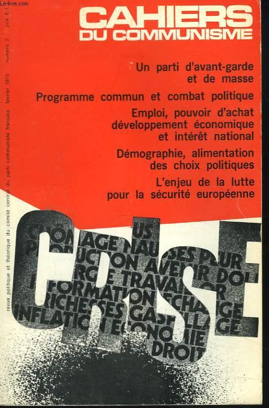 CAHIERS DU COMMUNISME N°2, FEVRIER 1975. UN PARTI D'AVANT GARDE ET DE MASSE/ PROGRAMME COMMUN ET COMBAT POLITIQUE/ EMPLOI, POUVOIR D'ACHAT, DEVELOPPEMENT ECONOMIQUE ET INTERET NATIONAL/ DEMOGRAPHIE, ALIMENTATION DES CHOIX POLITIQUES/ ...
