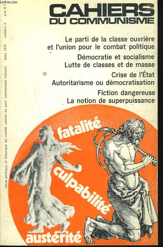 CAHIERS DU COMMUNISME N°3, MARS 1975. LE PARTI DE LA CLASSE OUVRIERE ET L'UNION POUR LE COMBAT POLITIQUE/ DEMOCRATIE ET SOCIALISME/ LUTTE DE CLASSE ET DE MASSE/ CRISE DE L'ETAT/ AUTORITARISME OU DEMOCRATISATION/ FICTION DANGEREUSE / ...