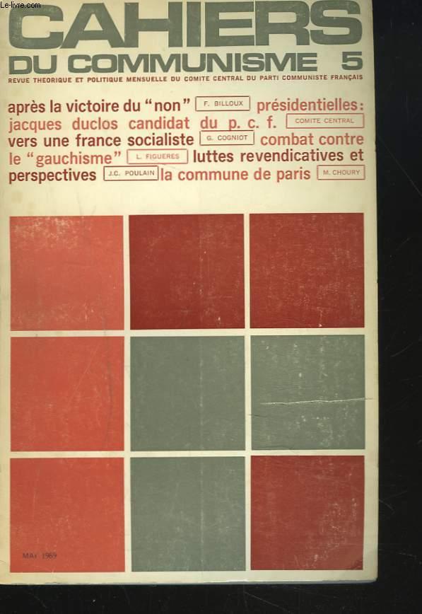 CAHIERS DU COMMUNISME N°5, MAI 1969. APRES LA VICTOIRE DU NON, F. BILLOUX/ PRESIDENTIELLES: JACQUES DUCLOS, CANDIDAT DU P.C.F. / VERS UNE FRANCE SOCIALISTE, G. COGNIOT/ COMBAT CONTRE LE GAUCHISME, L. FIGUERES / ...