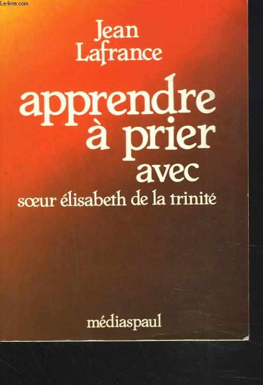 APPRENDRE A PRIER AVEC SOEUR ELISABETH DE LA TRINITE.