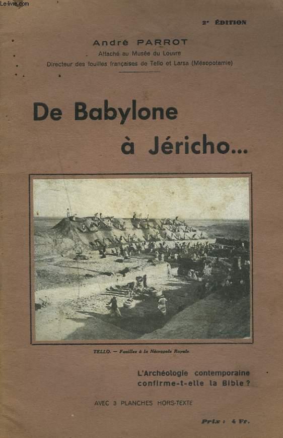 DE BABYLONE à JERICHO... L'ARCHEOLOGIE CONTEMPORAINE CONFIRME-T-ELLE LA BILE ?