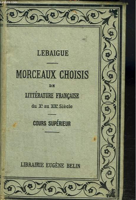 MORCEAUX CHOISIS DE LITTERATURE FRANCAISE, AUTEURS DES XVIIe, XVIIIe ET XIXe SIECLES, PRECEDES D'EXTRAITS DES AUTEURS DU XIe AU XVIe SIECLE (PROSE ET POESIE), COURS SUPERIEUR.