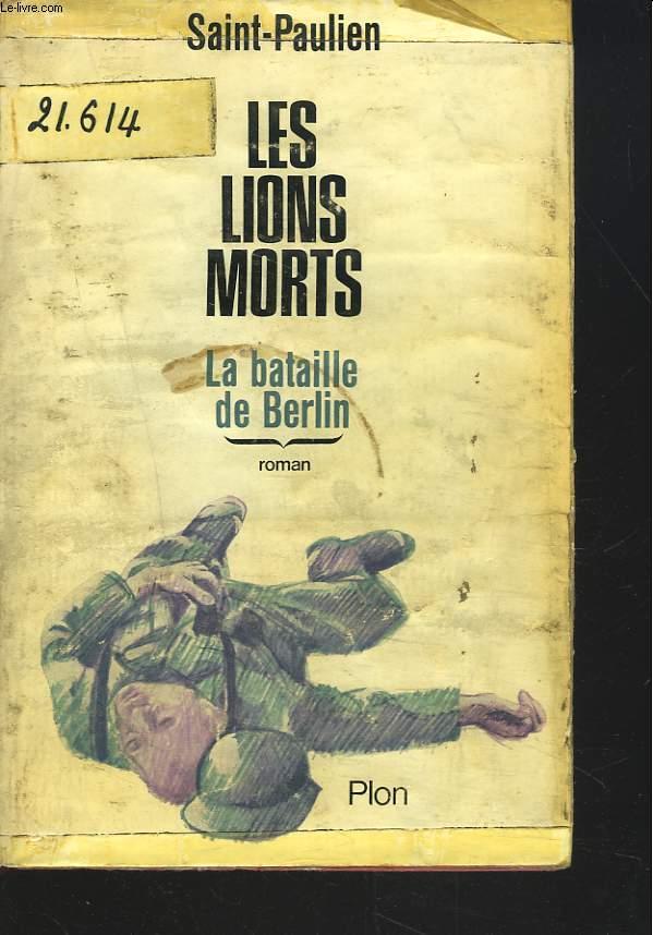 LES LIONS MORTS. LA BATAILLE DE BERLIN