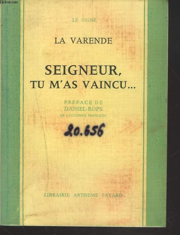 SEIGNEUR, TU M'AS VAINCU...