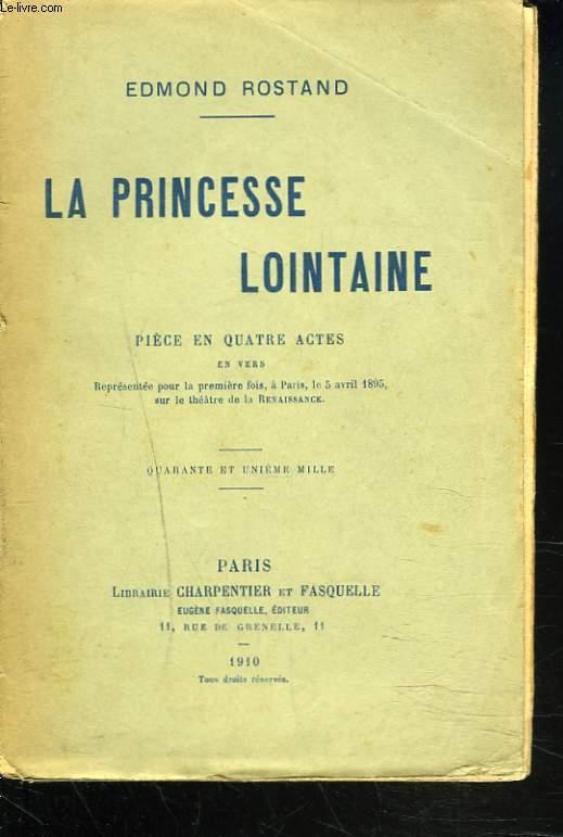 LA PRINCESSE LOINTAINE. PIECE EN 4 ACTES EN VERS.