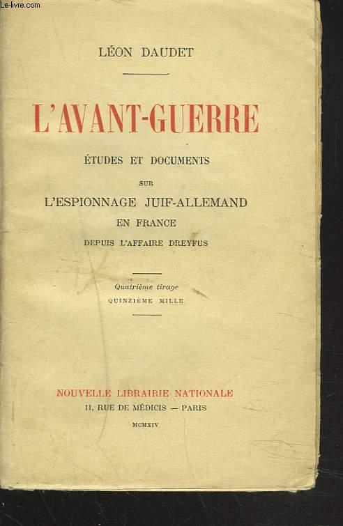 L'AVANT-GUERRE. ETUDES ET DOCUMENTS SUR L'ESPIONNAGE JUIF-ALLEMAND EN FRANCE DEPUIS L'AFFAIRE DREYFUS