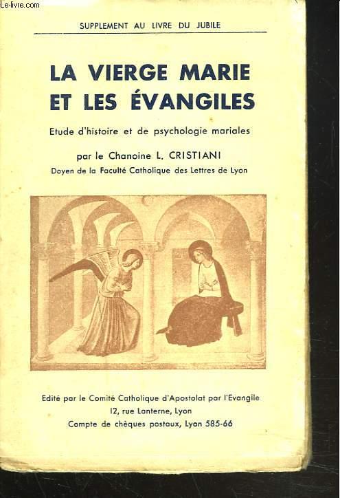 LA VIERGE MARIE ET LES EVANGILES. Etude d'histoire et de psychologie mariales.