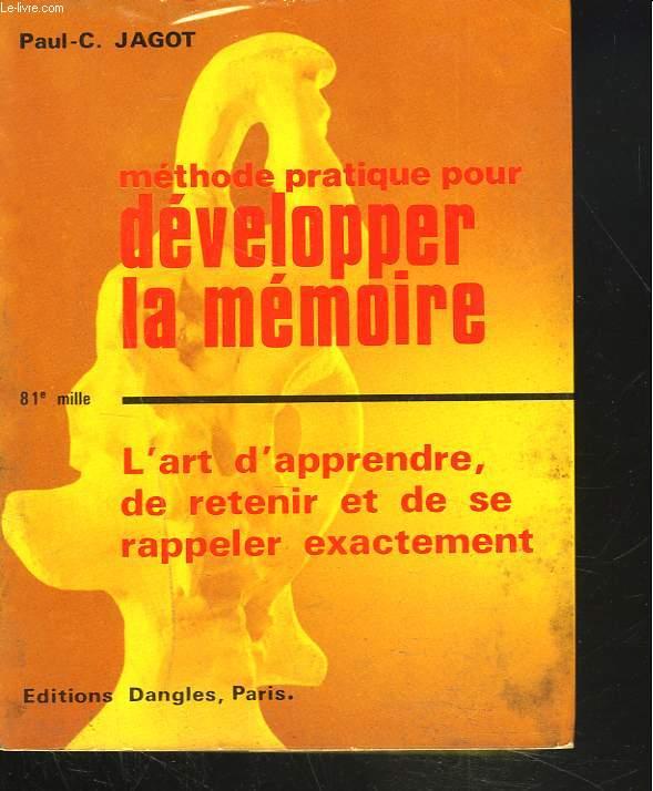 METHODE PRATIQUE POUR DEVELOPPER LA MEMOIRE. L'ART D'APPRENDRE, DE RETENIR ET DE SE RAPPELER EXACTEMENT.