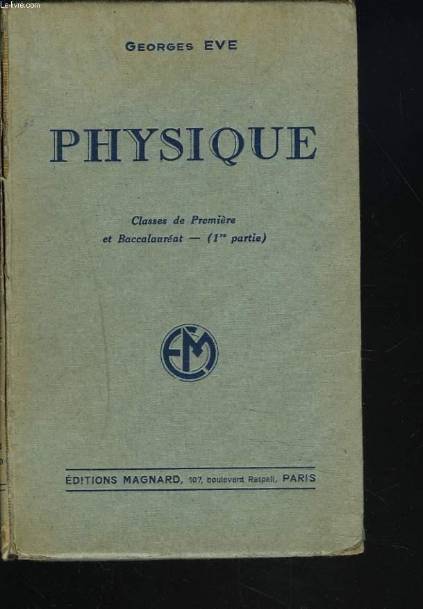 PHYSIQUE. CLASSE DE PREMIERE ET BACCALAUREAT. 1re PARTIE.