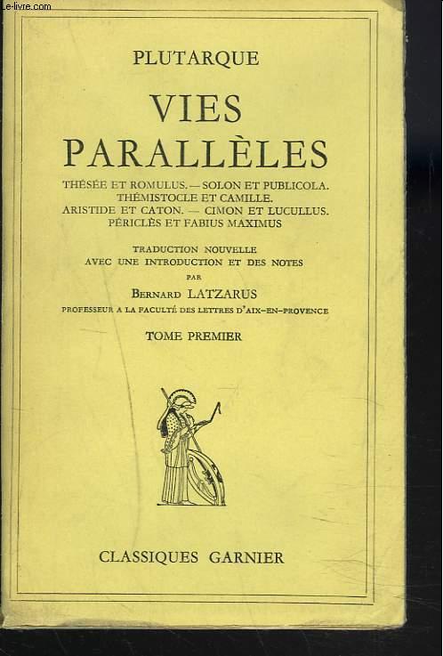 VIES PARALLELES. Tome I. Thésée et Romulus. - Solon et publicola. - Thémistocle et camille. - Aristide et caton. - Cimon et Lucullus. - Périclès et Fabius Maximus.