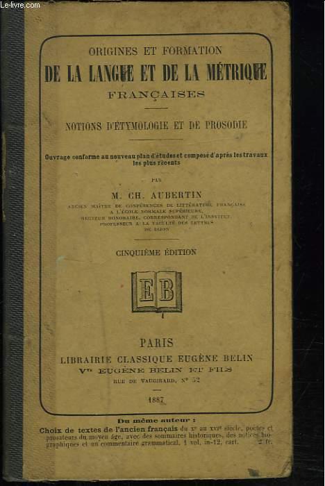 ORIGINE ET FORMATION DE LA LANGUE ET DE LA METRIQUE FRANCAISE. NOTIONS D'ETYMOLOGIE ET DE PROSODIE