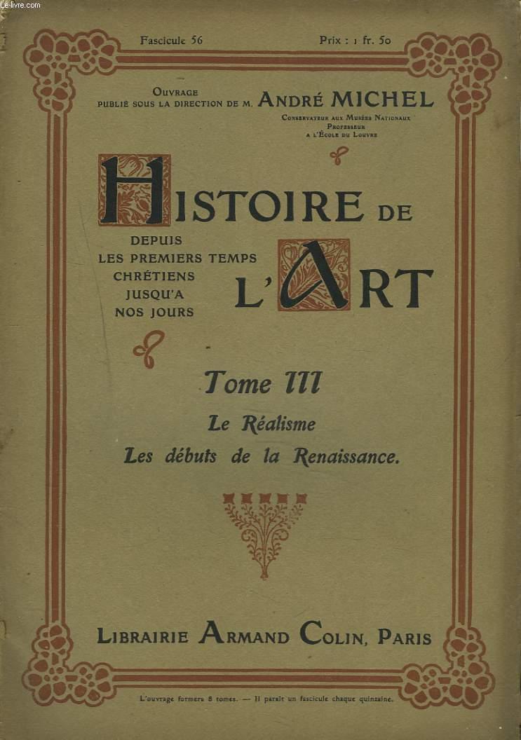 HISTOIRE DE L'ART DEPUIS LES TEMPS CHRETIENS JUSQU'A NOS JOURS. TOME III. LE REALISME. LES DEBUTS DE LA RENAISSANCE.