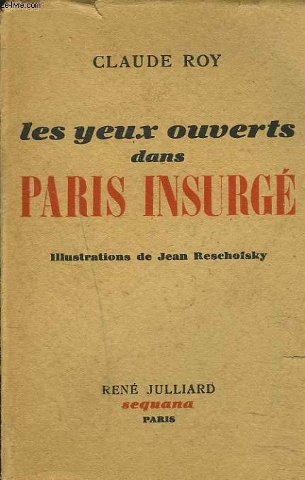 LES YEUX OUVERTS DANS PARIS INSURGE.