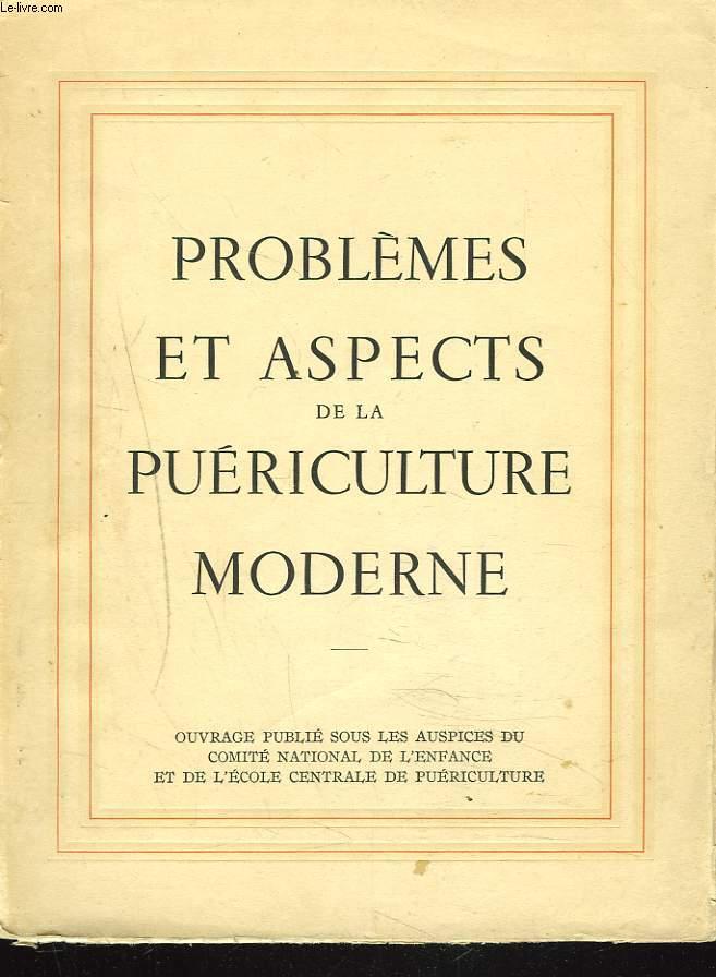 PROBLEMES ET ASPECTS DE LA PUERICULTURE MODERNE.