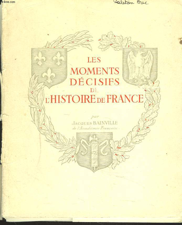 LES MOMENTS DECISIFS DE L'HISTOIRE DE FRANCE.