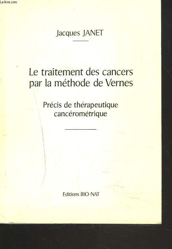 LE TRAITEMENT DES CANCERS PAR LA METHODE VERNE. PRECIS DE THERAPEUTIQUE CANCEROMETRIQUE.