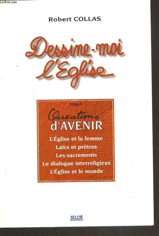 DESSINE-MOI L'EGLISE. TOME 3. QUESTIONS D'AVENIR.