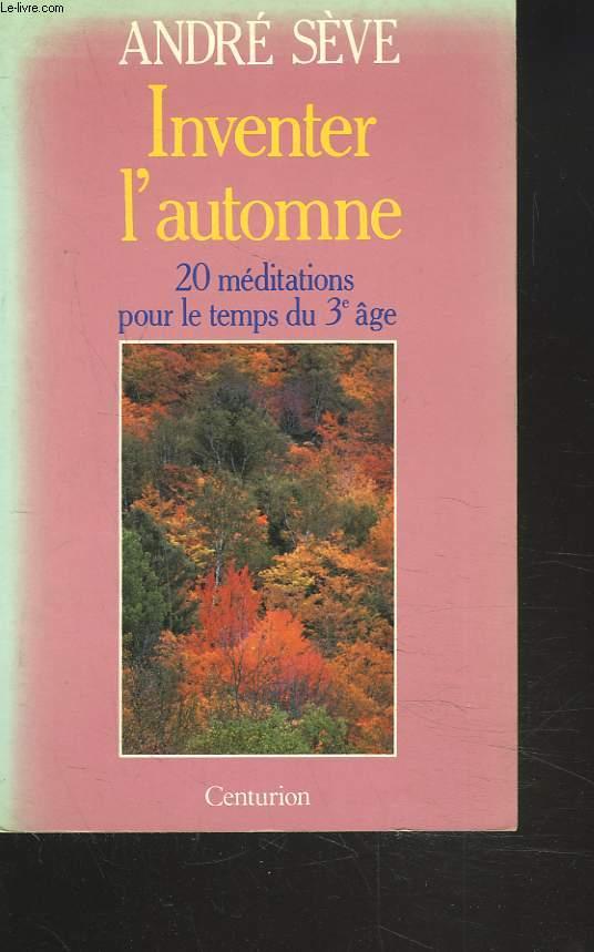 INVENTER L'AUTOMNE. 20 MEDITATIONS POUR LE TEMPS DU 3e AGE.