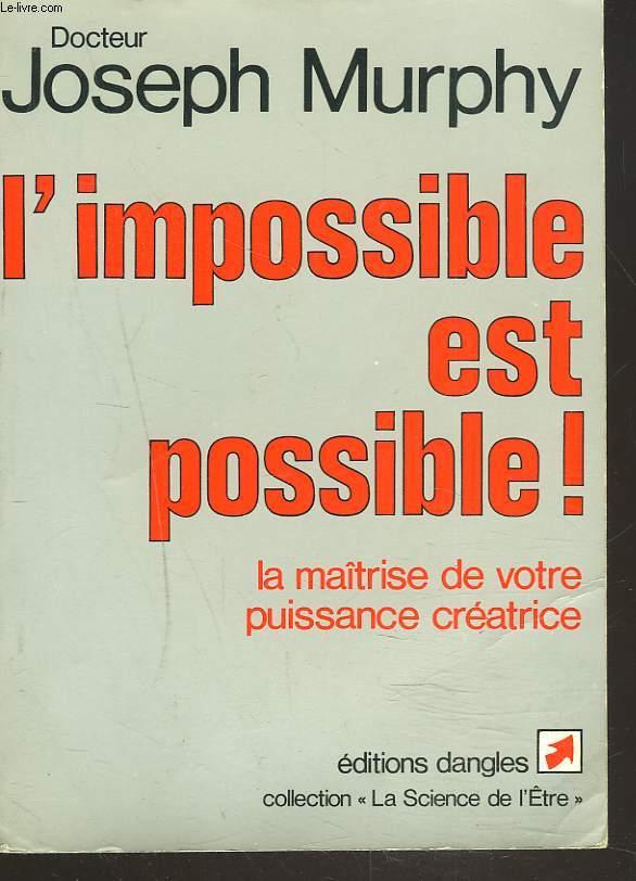 L'IMPOSSIBLE EST POSSIBLE ! LA MAÎTRISE DE VOTRE PUISSANCE CREATRICE