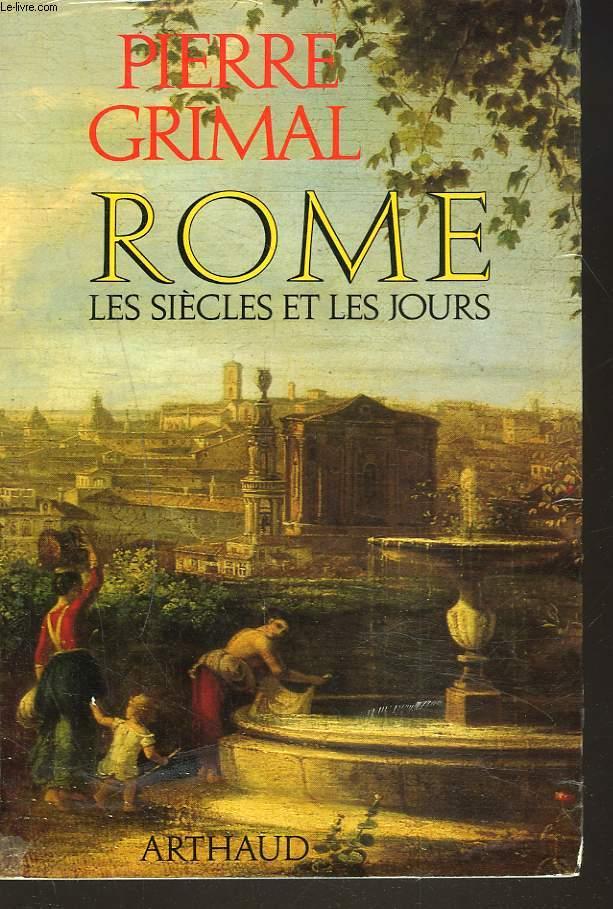 ROME. LES SIECLES ET LES JOURS.