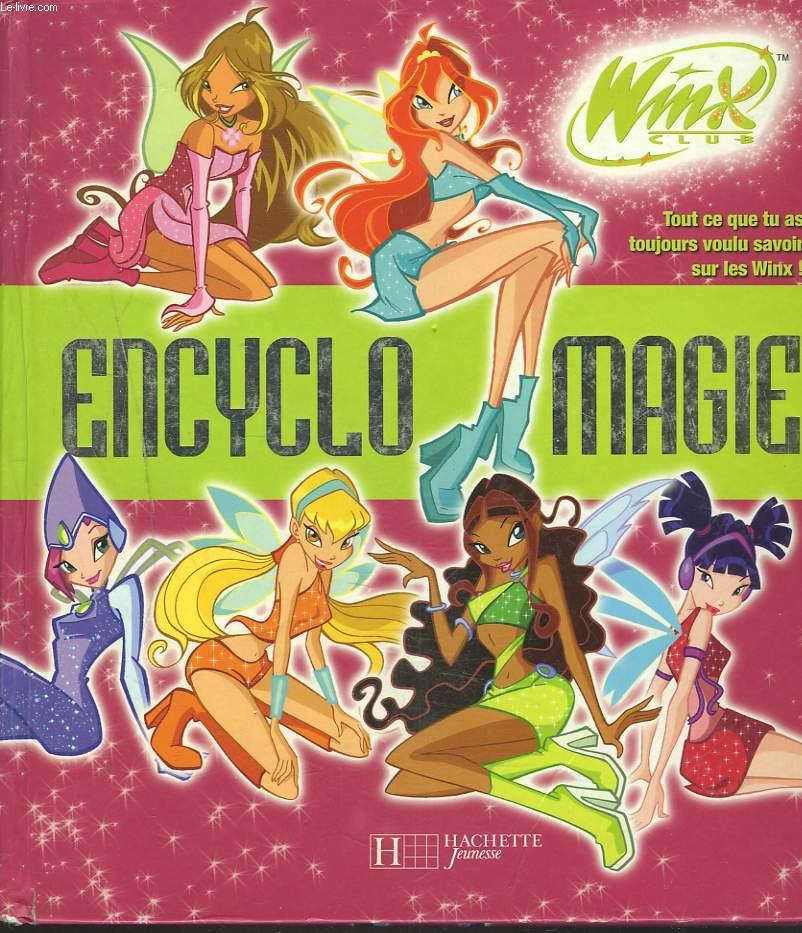 Encyclo Magie Winx Club Tout Ce Que Tu As Toujours Voulu Savoir Sur Les Winx