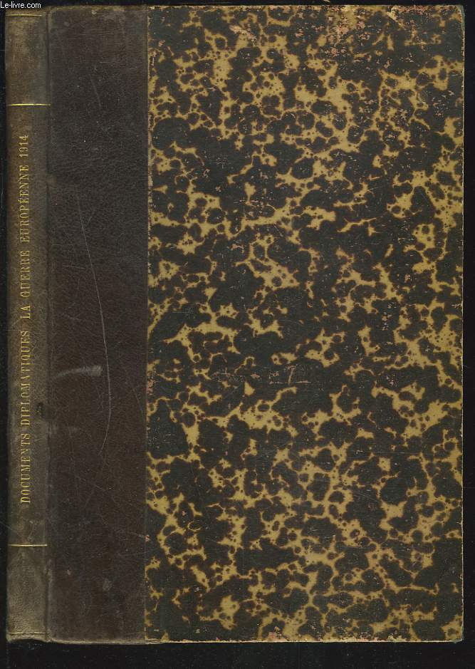 DOCUMENTS DIPLOMATIQUES 1914. LA GUERRE EUROPEENNE. I. PIECES RELATIVES AUX NEGOCIATIONS QUI ONT PRECEDE LES DECLARATIONS DE GUERRE DE L ALLEMAGNE A LA RUSSIE ( 1 Aout 1914) ET A LA FRANCE (3 Aout 1914).DECLARATION DU 4 SEPTEMBRE 1914.