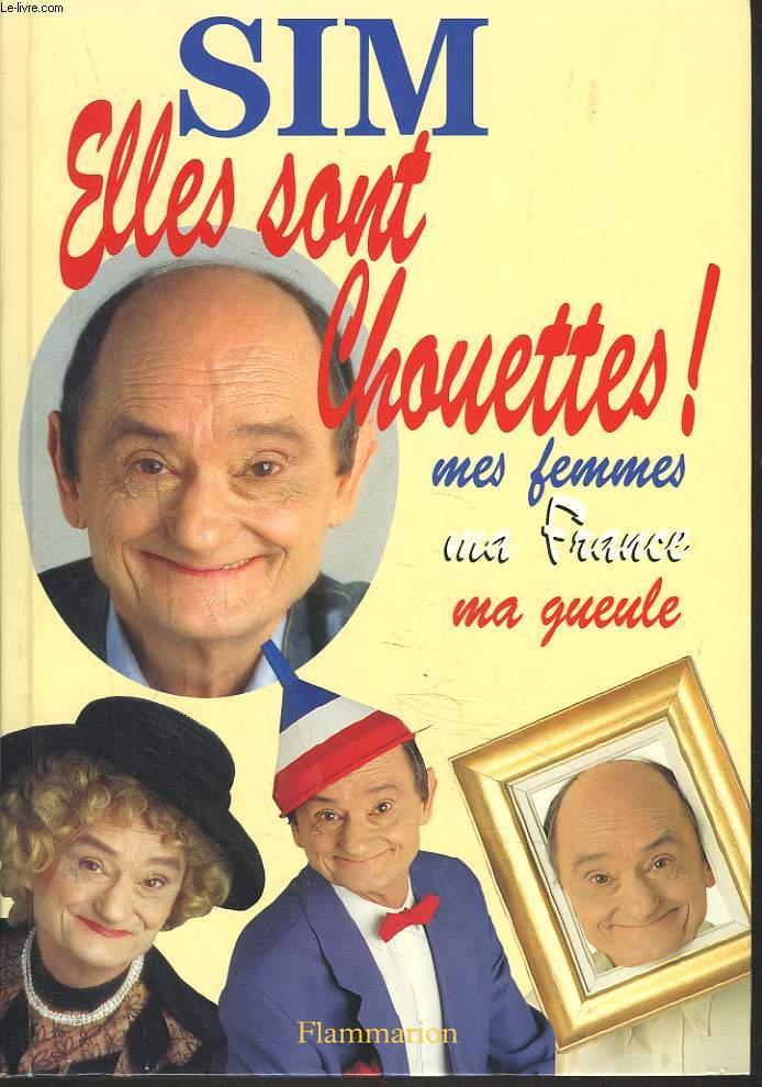 ELLES SONT CHOUETTES ! MES FEMMES, MA FRANCE, MA GUEULE.