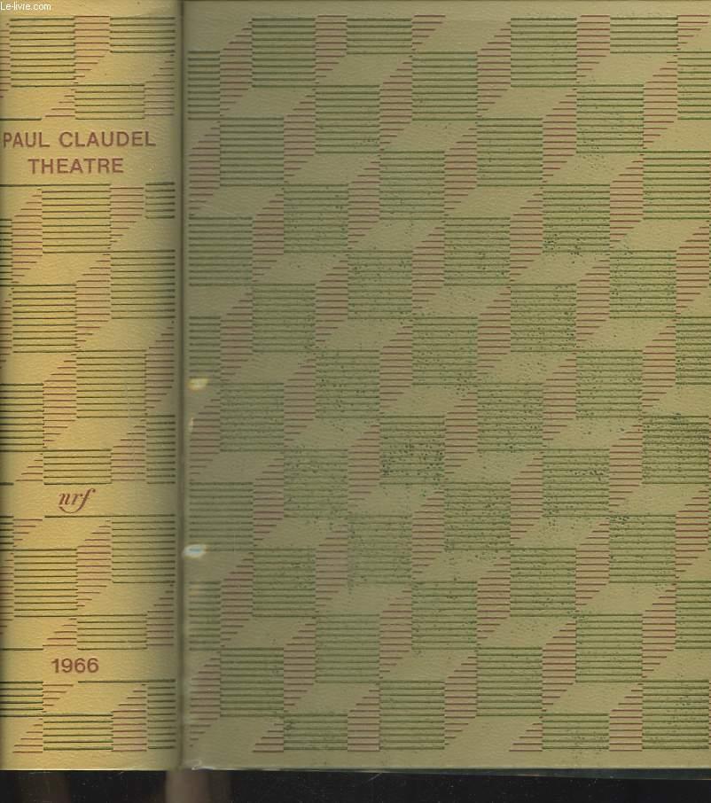 THEATRE. Tête d'or - Partage de midi - L'Annonce faite à Marie - L'Otage - Le Soulier de satin.