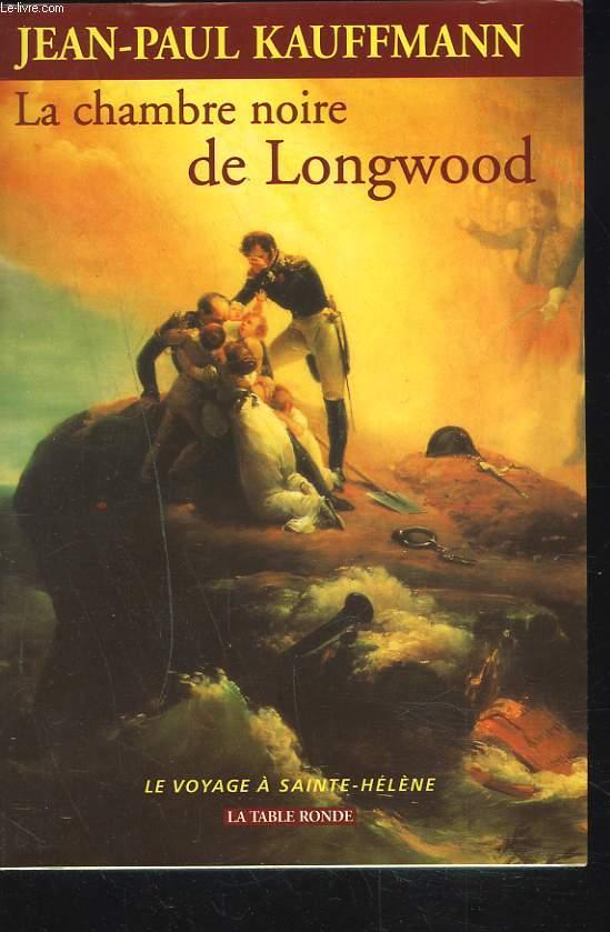 LA CHAMBRE NOIRE DE LONGWOOD. LE VOYAGE A SAINT-HELENE