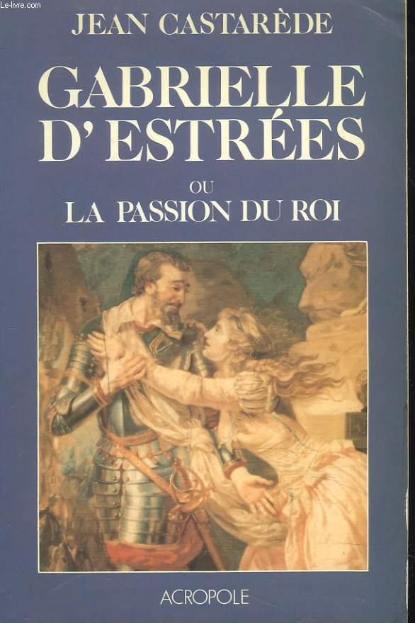 GABRIELLE D'ESTREES ou LA PASSION DU ROI