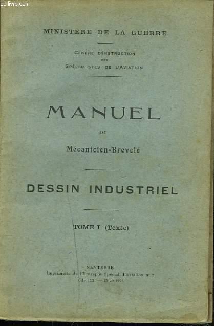 MANUEL DU MECANICIEN-BREVETE. DESSIN INDUSTRIEL. TOME I.