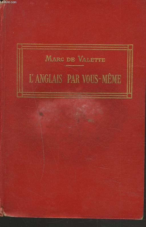 L'ANGLAIS PAR VOUS-MÊME. NOUVELLE METHODE PRATIQUE (GRAMMAIRE, EXERCICE, CONVERSATION) AVEC PRONONCIATION FIGUREE.