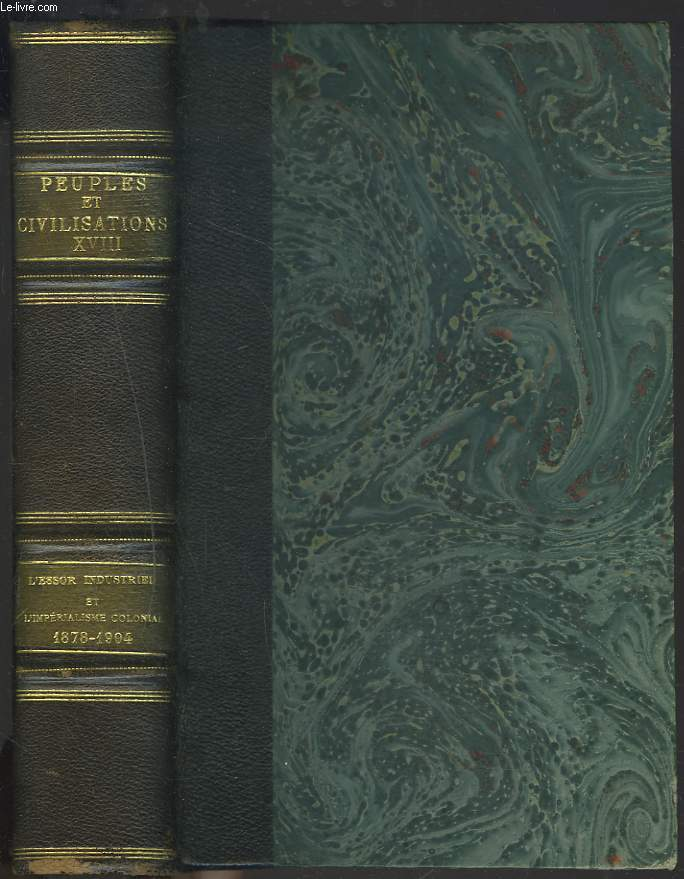 PEUPLES ET CIVILISATIONS TOME XVIII. L'ESSOR INDUSTRIEL ET L'IMPERIALISME COLONIAL. (1878-1904).