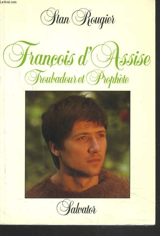 FRANCOIS D'ASSISE. TROUBADOUR ET PROPHETE.