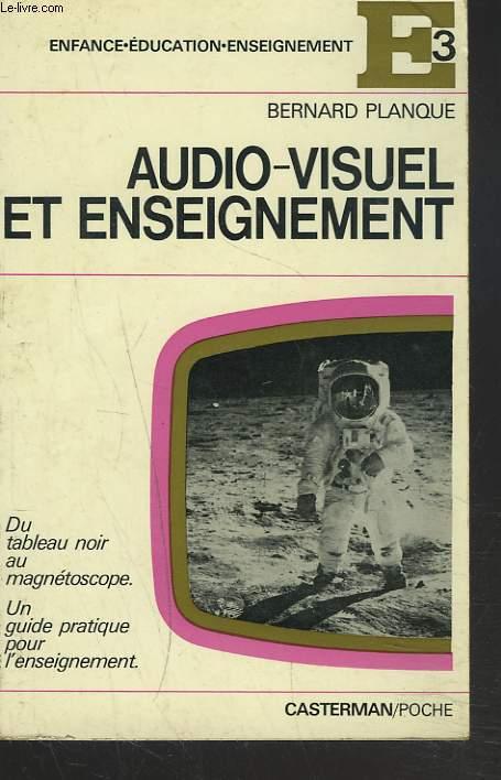 AUDIO VISUEL ET ENSEIGNEMENT.  Du tableau noir au magnétoscope. Un guide pratique pour l' enseignement.