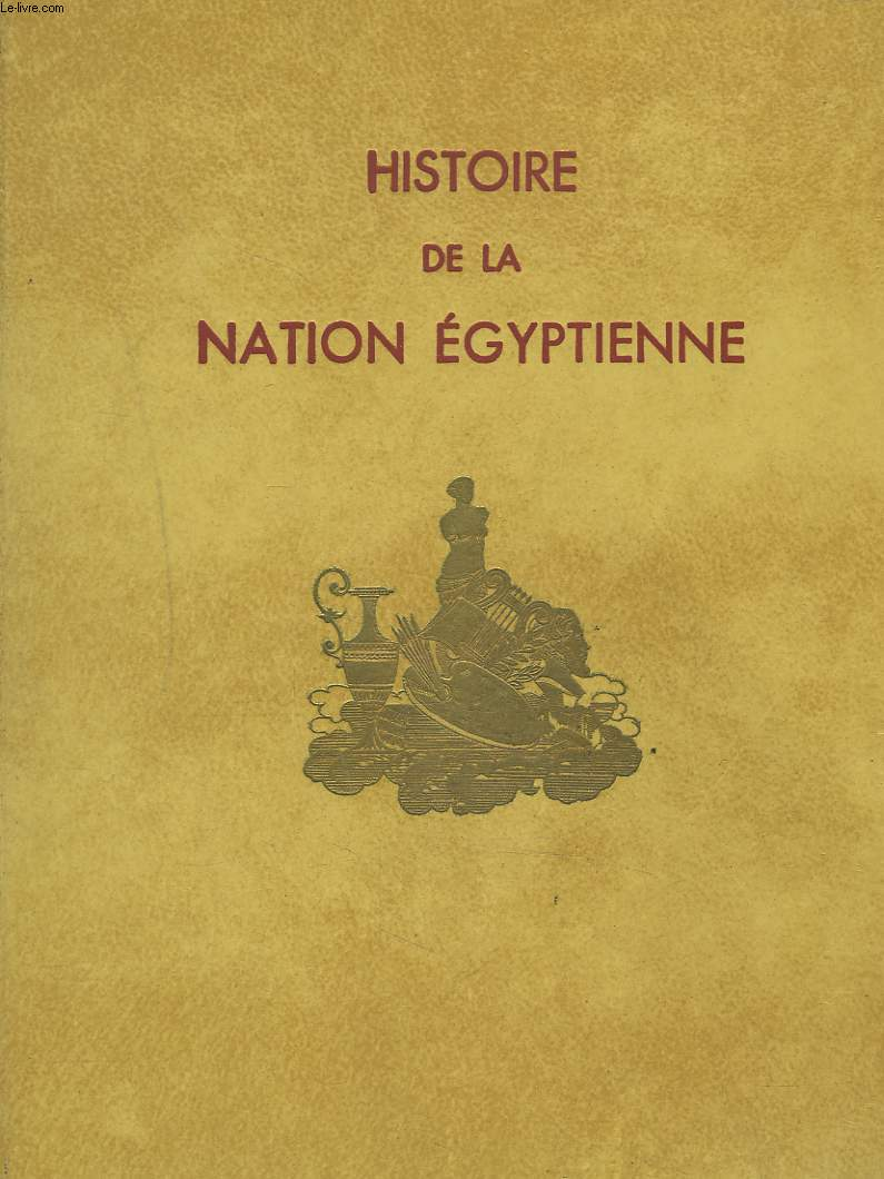 HISTOIRE DE LA NATION EGYPTIENNE. TOMES II. L'EGYPTE PHARAONIQUE.