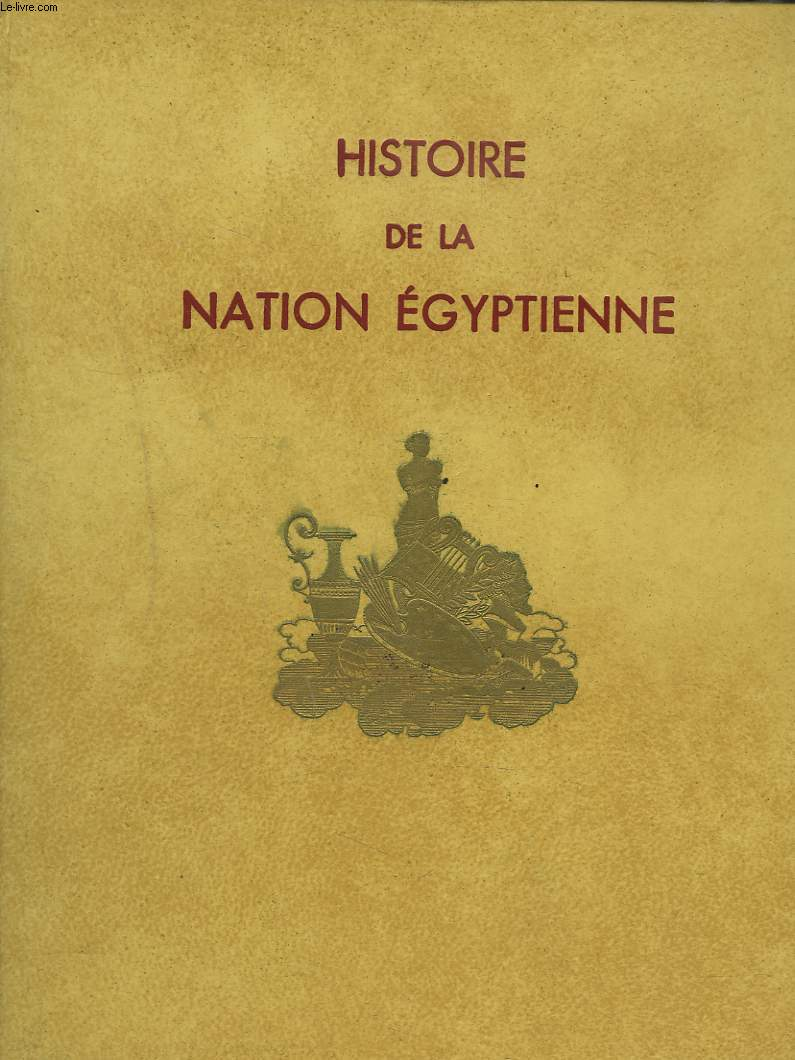 HISTOIRE DE LA NATION EGYPTIENNE. TOMES VI. L'Egypte de 1801 à 1882 (Mohamed Aly et sa dynastie jusqu'à l'Occupation anglaise) par F.Charles-Roux, Le Soudan égyptien de Mohamed Aly à Ismaïl Pacha par H.Dehérain.