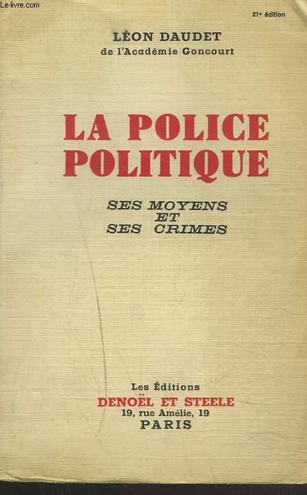 LA POLICE POLITIQUE. SES MOYENS ET SES CRIMES