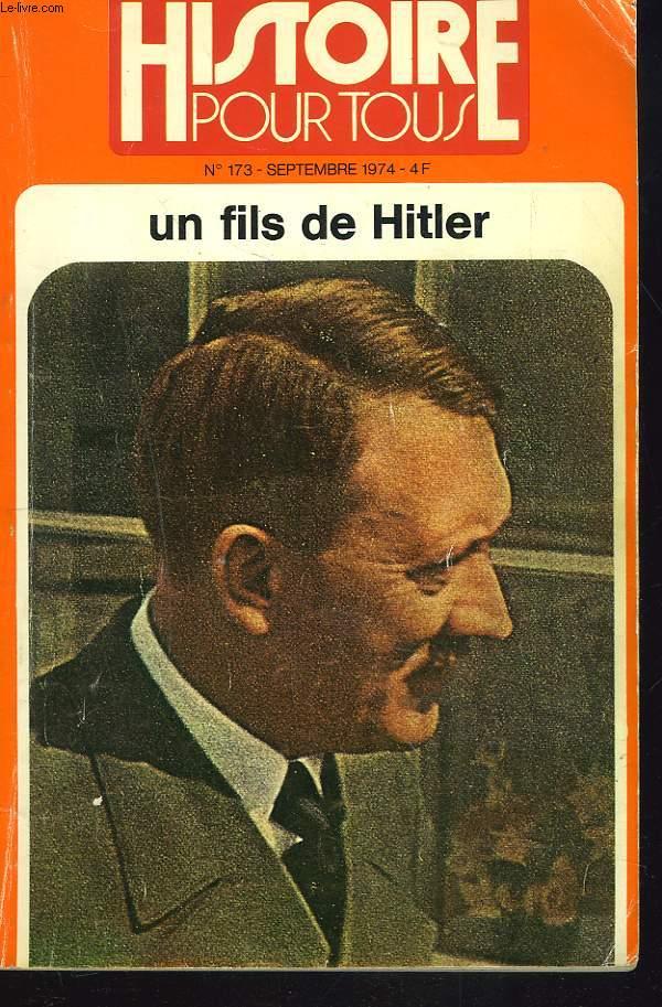 HISTOIRE POUR TOUS N°173, SEPTEMBRE 1974. UN FILS DE HITLER.  J.P. ENGLADE / UN PROGRAMME SOCIALISTE, LE TESTAMENT DE MUSSOLINI / LA VERITABLE DAME DE MONTSOREAU / JOURNAL D'UNE EXILEE SOUS L'OCCUPATION / ...